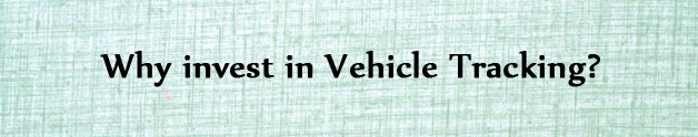 Why invest in vehicle tracking?