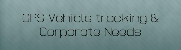 GPS vehicle tracking & corporate needs