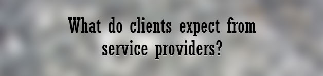 What do clients expect from their service providers?