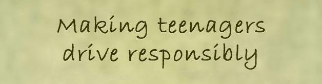Making teenagers drive responsibly