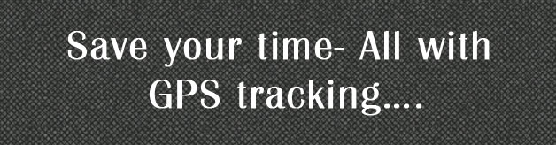 Save your time - All with GPS tracking....
