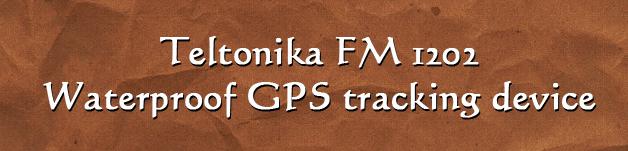 Teltonika FM 1202- Waterproof GPS tracking device