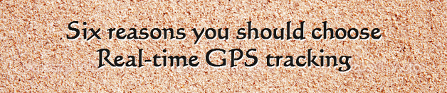 Six reasons you need to install real-time GPS tracking