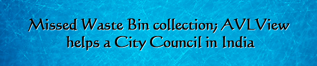 Missed waste bin collection; GPS tracking helps a city council in India