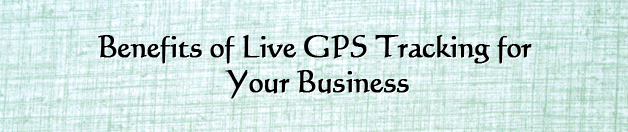 Benefits of live GPS tracking for your business